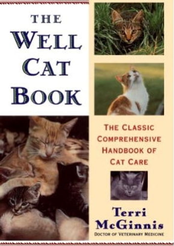 The Well Cat Book - The Classic Comprehensive Handbook of Cat Care ebook by Terri McGinnis, D.V.M.