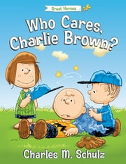 Who Cares, Charlie Brown? ebook by Charles M. Schulz,Tom Brannon