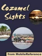 Cozumel Sights: a travel guide to the main attractions in Cozumel, Mexico (Mobi Sights) ebook by MobileReference