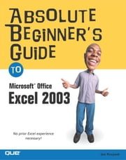 Absolute Beginner's Guide to Microsoft Office Excel 2003 ebook by Kraynak, Joe E.