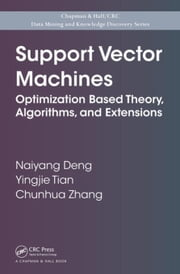Support Vector Machines: Optimization Based Theory, Algorithms, and Extensions ebook by Deng, Naiyang
