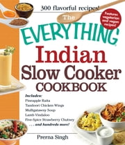 The Everything Indian Slow Cooker Cookbook - Includes Pineapple Raita, Tandoori Chicken Wings, Mulligatawny Soup, Lamb Vindaloo, Five-Spice Strawberry Chutney...and hundreds more! ebook by Prerna Singh
