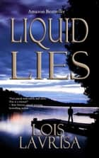 Liquid Lies ebook by Lois Lavrisa