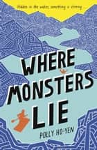 Where Monsters Lie eBook by Polly Ho-Yen