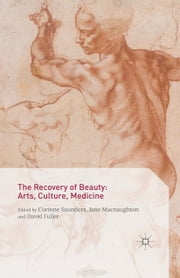 The Recovery of Beauty: Arts, Culture, Medicine ebook by Corinne Saunders,Jane Macnaughton,David Fuller