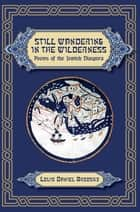 Still Wandering in the Wilderness: Poems of the Jewish Diaspora ebook by Louis Daniel Brodsky