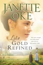 Like Gold Refined (Prairie Legacy Book #4) ebook by