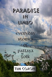 Paradise in Limbo - Everyday stories of Pattaya folk ebook by Tim Coxon