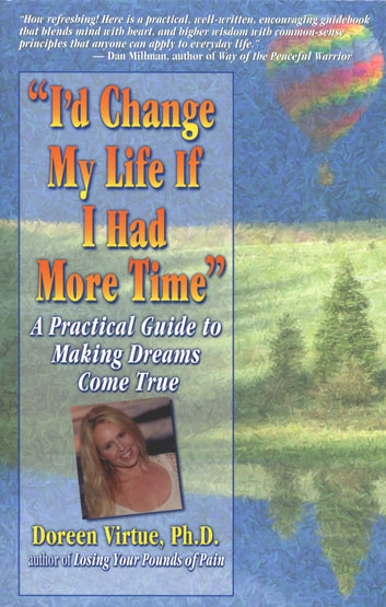 I'd Change My Life If I Had More Time ebook by Doreen Virtue