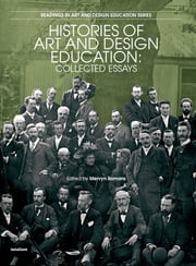 Histories of Art and Design Education - Collected Essays ebook by Mervyn Romans