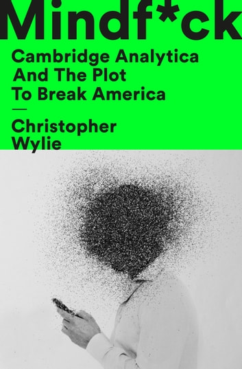 Mindf*ck - Cambridge Analytica and the Plot to Break America ebook by Christopher Wylie