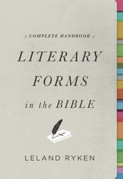 A Complete Handbook of Literary Forms in the Bible ebook by Leland Ryken