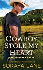 Cowboy Stole My Heart - A River Ranch Novel ebook by Soraya Lane