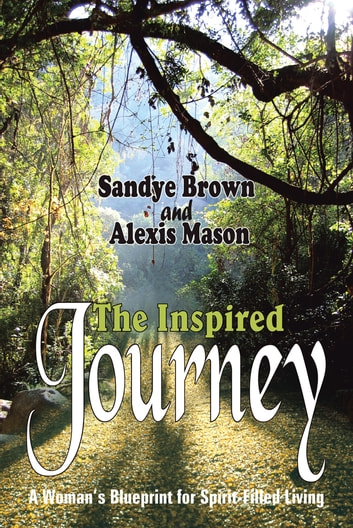 The Inspired Journey - A Woman's Blueprint for Spirit-Filled Living ebook by Sandye Brown and Alexis Mason