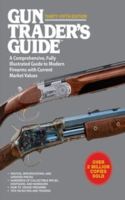 Gun Trader's Guide to Rifles - A Comprehensive, Fully Illustrated Reference for Modern Rifles with Current Market Values ebook by Stephen D. Carpenteri