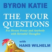 UC The Four Questions - For Henny Penny and Anybody with Stressful Thoughts ebook by Byron Katie,Hans Wilhelm