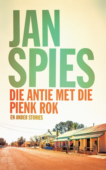 Die antie met die pienk rok en ander stories ebook by Jan Spies