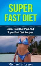 Super Fast Diet: The Ultimate Super Fast Diet Guide ebook by