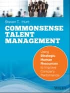 Common Sense Talent Management ebook by Steven T. Hunt