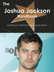 The Joshua Jackson Handbook - Everything you need to know about Joshua Jackson ebook by Smith, Emily