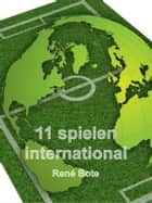 11 spielen international ebook by René Bote
