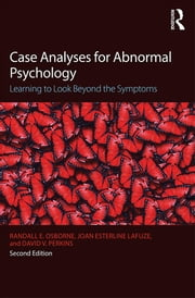 Case Analyses for Abnormal Psychology - Learning to Look Beyond the Symptoms ebook by Randall E. Osborne,Joan Esterline Lafuze,David V. Perkins