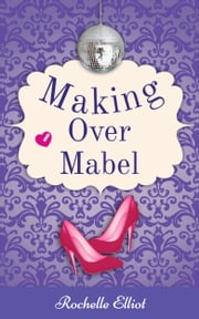 Making Over Mabel ebook by Rochelle Elliot