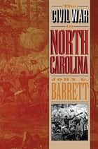 The Civil War in North Carolina ebook by John G. Barrett