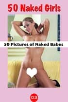 50 Pictures of Naked Babes-003 ebook by Pussy Encore