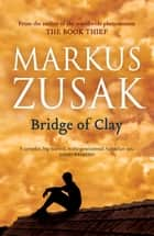Bridge of Clay ebook by Markus Zusak