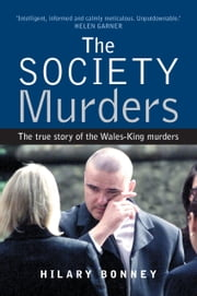 The Society Murders - The true story of the Wales-King murders ebook by Hilary Bonney