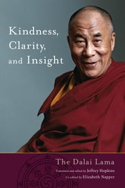 Kindness, Clarity, and Insight ebook by His Holiness The Dalai Lama, Jeffrey Hopkins, Jeffrey Hopkins,...