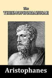 The Thesmophoriazusae by Aristophanes ebook by Aristophanes