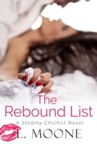 The Rebound List - A Steamy Chicklit Novel ebook by L. Moone