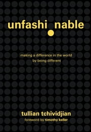 Unfashionable - Making a Difference in the World by Being Different ebook by Tullian Tchividjian
