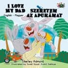 I Love My Dad Szeretem az Apukámat (English Hungarian Bilingual Edition) - English Hungarian Bilingual Collection ebook by Shelley Admont