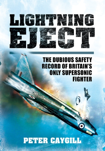 Lightning Eject - The Dubious Safety Record of Britain's Only Supersonic Fighter eBook by Peter Caygill