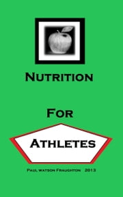 Nutrition for Athletes ebook by Paul Watson Fraughton,Paul Fraughton