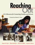 Reaching Out - A K-8 Resource for Connecting Families and Schools ebook by Dr. Diane W. Kyle, Professor Ellen McIntyre, Karen Buckingham Miller,...