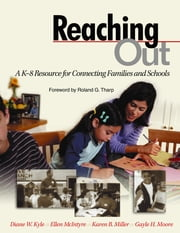 Reaching Out - A K-8 Resource for Connecting Families and Schools ebook by Dr. Diane W. Kyle,Professor Ellen McIntyre,Karen Buckingham Miller,Ms. Gayle H. Moore
