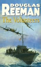 The Volunteers eBook by Douglas Reeman