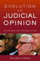 Evolution of the Judicial Opinion - Institutional and Individual Styles ebook by William D. Popkin