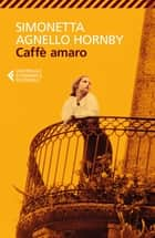 Caffè amaro ebook by Simonetta Agnello Hornby