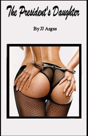 The President's Daughter ebook by JJ Argus