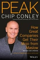 PEAK - How Great Companies Get Their Mojo from Maslow Revised and Updated ebook by Chip Conley, Tony Hsieh