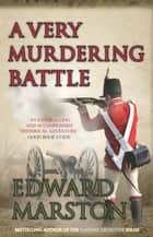 A Very Murdering Battle - A dramatic adventure for Captain Daniel Rawson ebook by Edward Marston