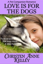 Love is for the Dogs ebook by Christen Anne Kelley