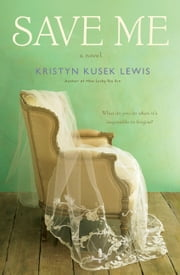 Save Me ebook by Kristyn Kusek Lewis