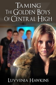 Taming The Golden Boys Of Central High ebook by Luvvenia Hawkins