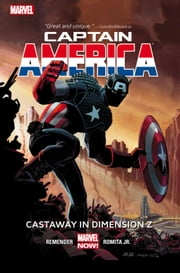 Captain America Vol. 1: Castaway In Dimension Z Book 1 ebook by Rick Remender,John Romita Jr.